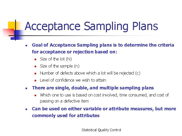 Acceptance Sampling Plans n n Goal of Acceptance Sampling plans is to determine the