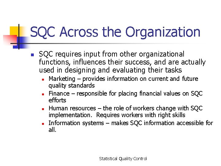 SQC Across the Organization n SQC requires input from other organizational functions, influences their