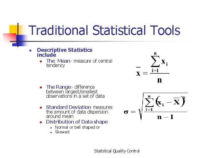Traditional Statistical Tools n Descriptive Statistics include n n The Mean- measure of central
