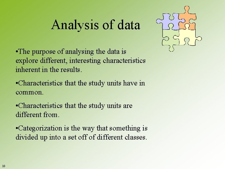 Analysis of data • The purpose of analysing the data is explore different, interesting