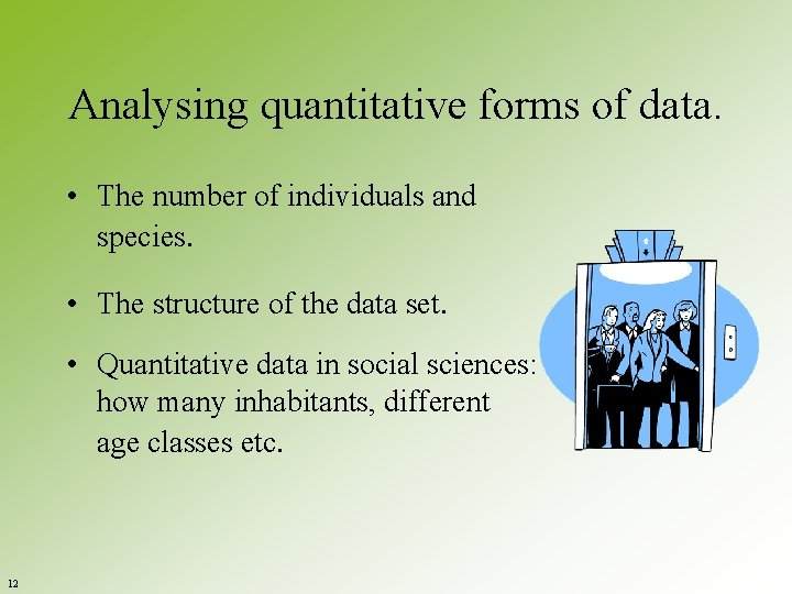 Analysing quantitative forms of data. • The number of individuals and species. • The