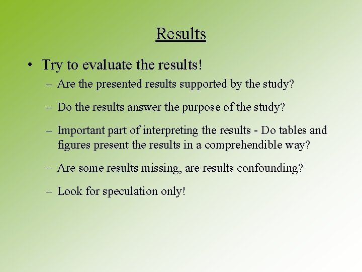 Results • Try to evaluate the results! – Are the presented results supported by