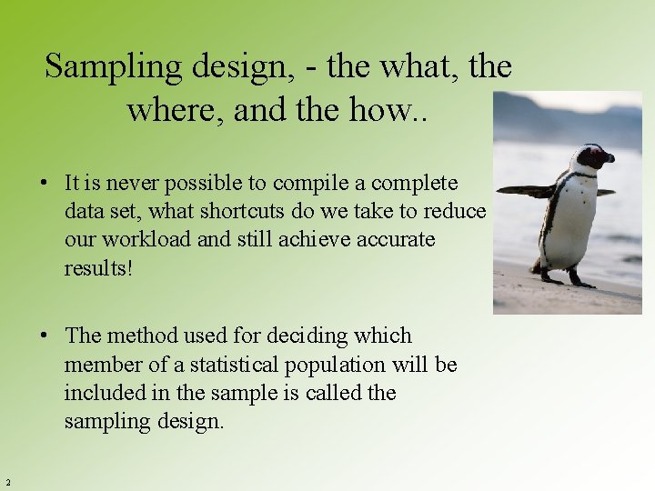 Sampling design, - the what, the where, and the how. . • It is