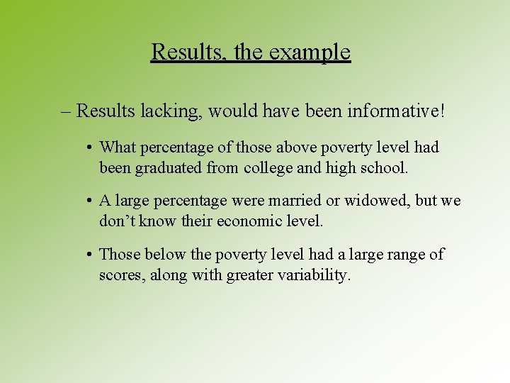 Results, the example – Results lacking, would have been informative! • What percentage of