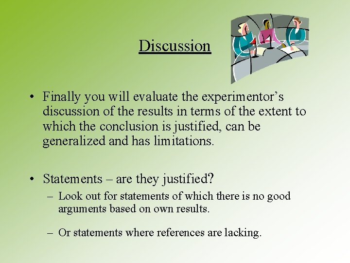 Discussion • Finally you will evaluate the experimentor's discussion of the results in terms