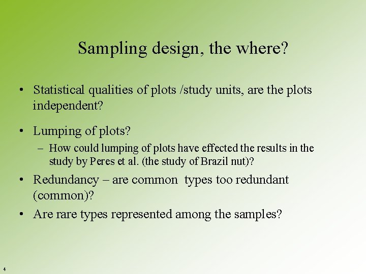 Sampling design, the where? • Statistical qualities of plots /study units, are the plots