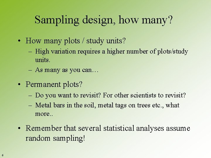 Sampling design, how many? • How many plots / study units? – High variation