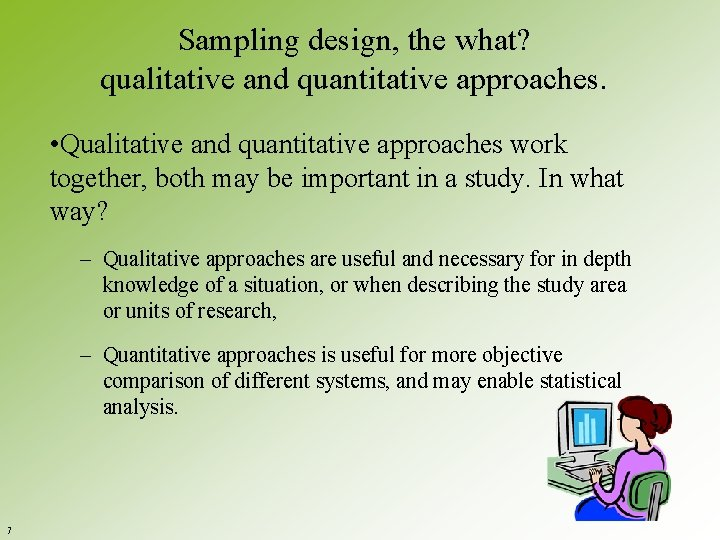 Sampling design, the what? qualitative and quantitative approaches. • Qualitative and quantitative approaches work