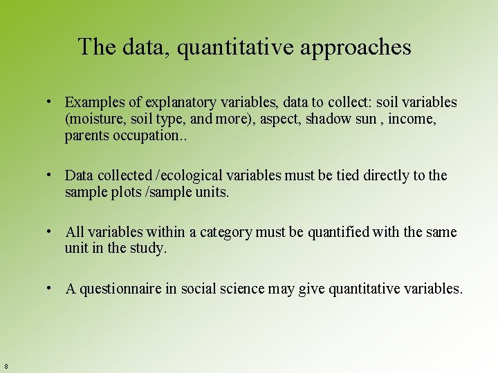 The data, quantitative approaches • Examples of explanatory variables, data to collect: soil variables