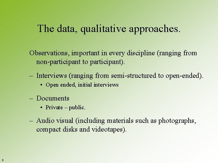 The data, qualitative approaches. Observations, important in every discipline (ranging from non-participant to participant).