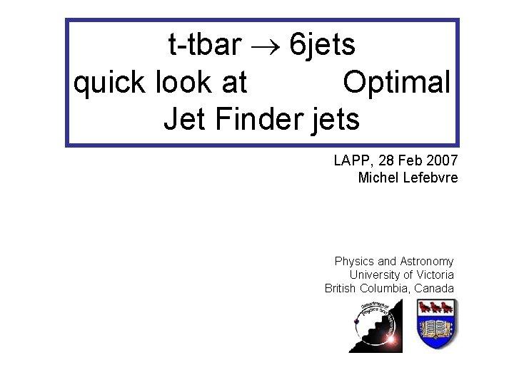 t-tbar 6 jets quick look at Optimal Jet Finder jets LAPP, 28 Feb 2007