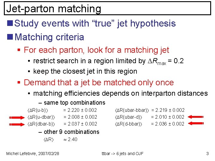 """Jet-parton matching n Study events with """"true"""" jet hypothesis n Matching criteria § For"""