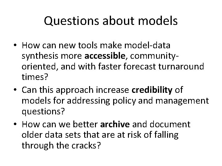 Questions about models • How can new tools make model-data synthesis more accessible, communityoriented,