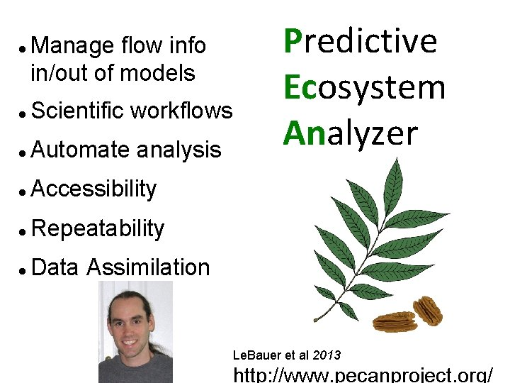 Manage flow info in/out of models Scientific workflows Automate analysis Accessibility Repeatability Data