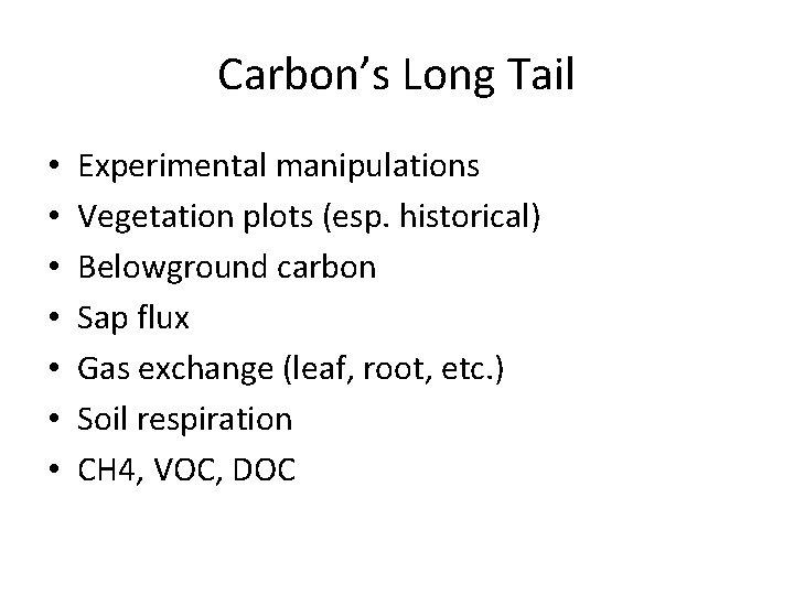 Carbon's Long Tail • • Experimental manipulations Vegetation plots (esp. historical) Belowground carbon Sap