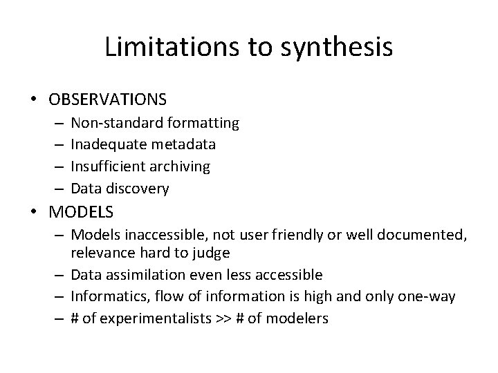 Limitations to synthesis • OBSERVATIONS – – Non-standard formatting Inadequate metadata Insufficient archiving Data