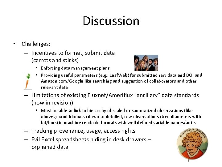 Discussion • Challenges: – Incentives to format, submit data (carrots and sticks) • Enforcing