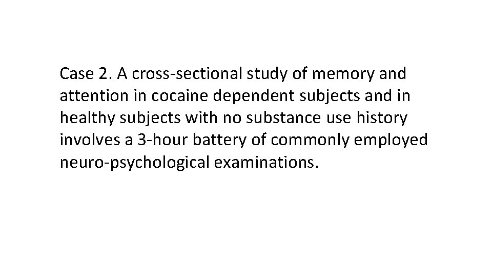 Case 2. A cross-sectional study of memory and attention in cocaine dependent subjects and