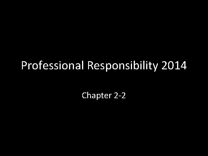 Professional Responsibility 2014 Chapter 2 -2
