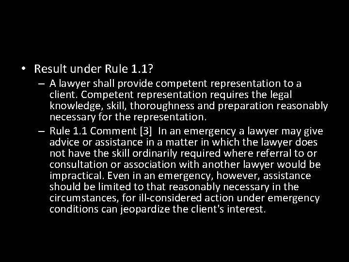 • Result under Rule 1. 1? – A lawyer shall provide competent representation
