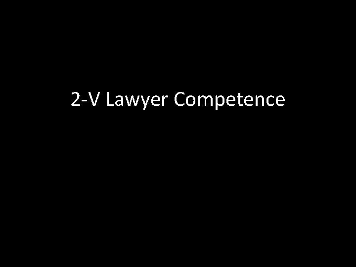 2 -V Lawyer Competence