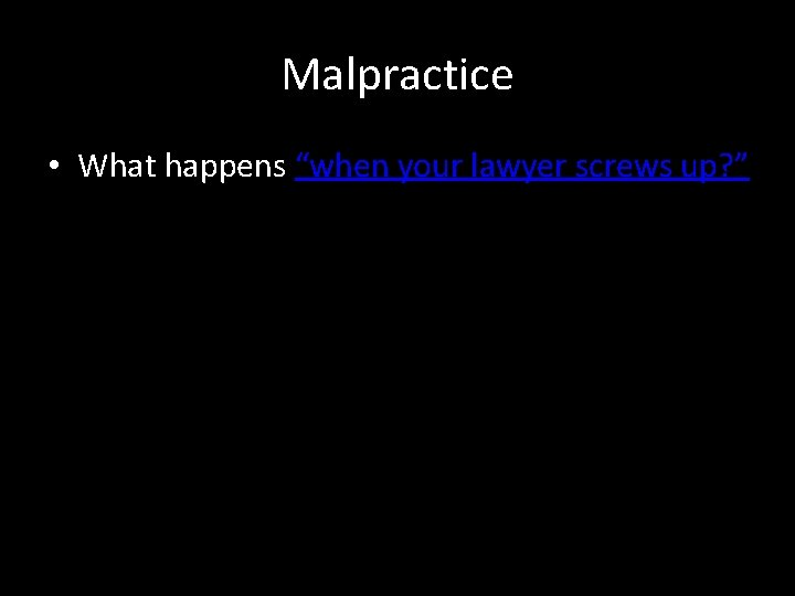 """Malpractice • What happens """"when your lawyer screws up? """""""