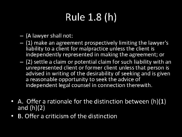 Rule 1. 8 (h) – (A lawyer shall not: – (1) make an agreement