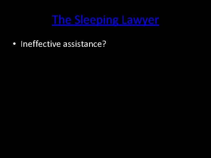 The Sleeping Lawyer • Ineffective assistance?