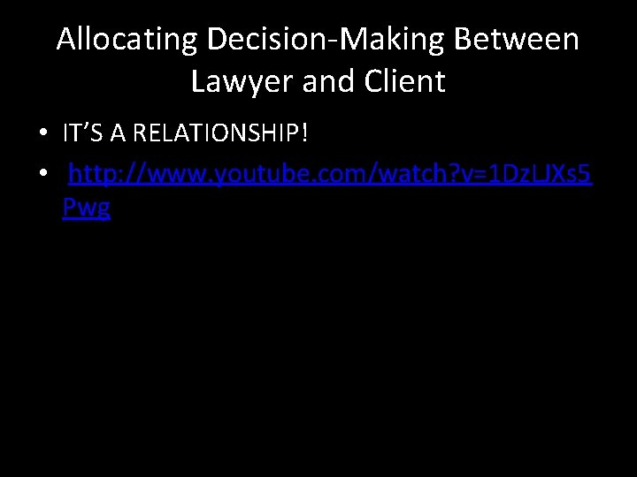 Allocating Decision-Making Between Lawyer and Client • IT'S A RELATIONSHIP! • http: //www. youtube.