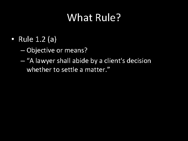 """What Rule? • Rule 1. 2 (a) – Objective or means? – """"A lawyer"""