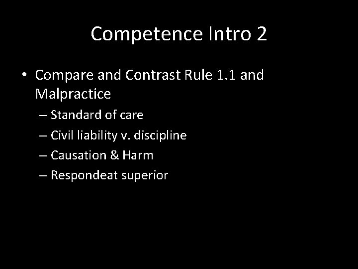 Competence Intro 2 • Compare and Contrast Rule 1. 1 and Malpractice – Standard