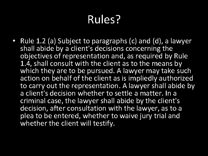 Rules? • Rule 1. 2 (a) Subject to paragraphs (c) and (d), a lawyer