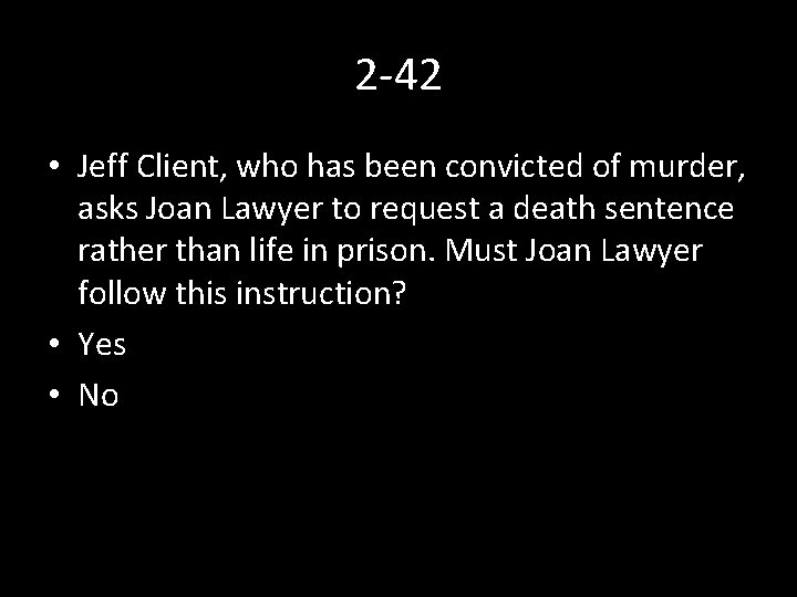 2 -42 • Jeff Client, who has been convicted of murder, asks Joan Lawyer