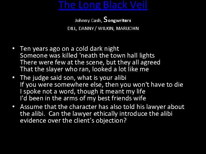 The Long Black Veil Johnny Cash, songwriters DILL, DANNY / WILKIN, MARIJOHN • Ten
