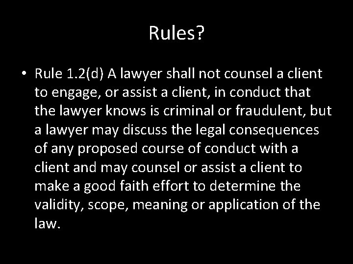 Rules? • Rule 1. 2(d) A lawyer shall not counsel a client to engage,