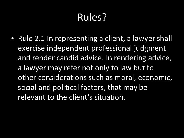 Rules? • Rule 2. 1 In representing a client, a lawyer shall exercise independent