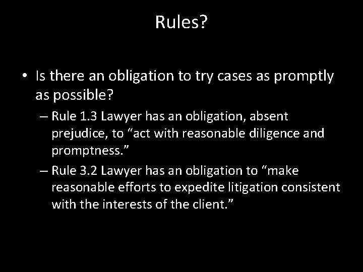 Rules? • Is there an obligation to try cases as promptly as possible? –