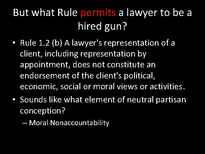 But what Rule permits a lawyer to be a hired gun? • Rule 1.