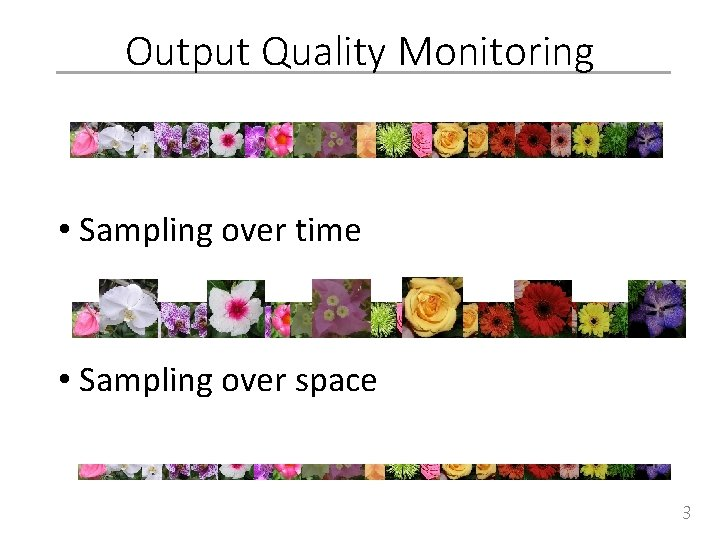 Output Quality Monitoring • Sampling over time • Sampling over space 3