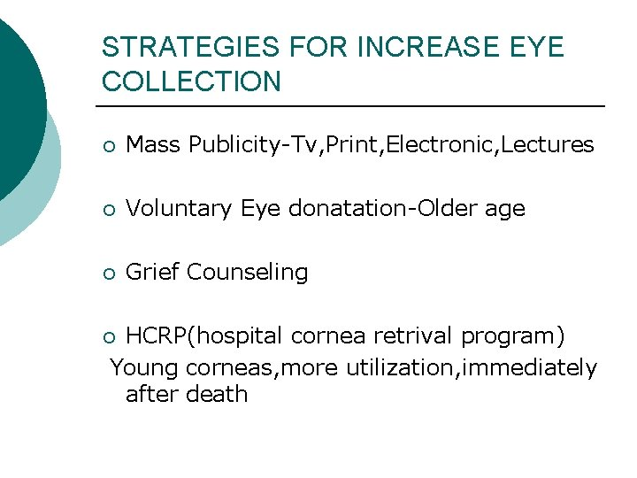 STRATEGIES FOR INCREASE EYE COLLECTION ¡ Mass Publicity-Tv, Print, Electronic, Lectures ¡ Voluntary Eye