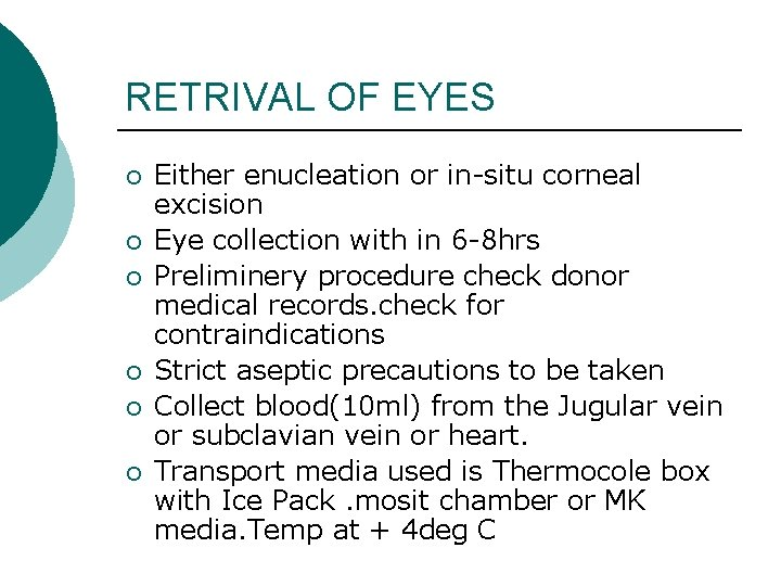 RETRIVAL OF EYES ¡ ¡ ¡ Either enucleation or in-situ corneal excision Eye collection