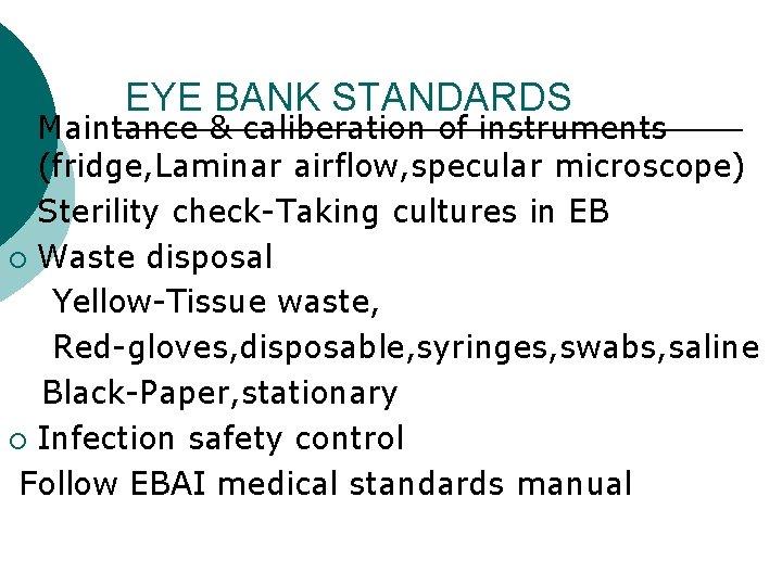 EYE BANK STANDARDS Maintance & caliberation of instruments (fridge, Laminar airflow, specular microscope) ¡