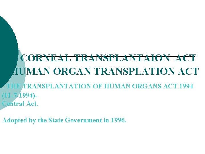 CORNEAL TRANSPLANTAION ACT HUMAN ORGAN TRANSPLATION ACT THE TRANSPLANTATION OF HUMAN ORGANS ACT 1994