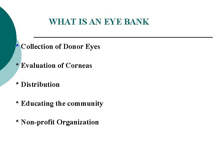 WHAT IS AN EYE BANK * Collection of Donor Eyes * Evaluation of Corneas