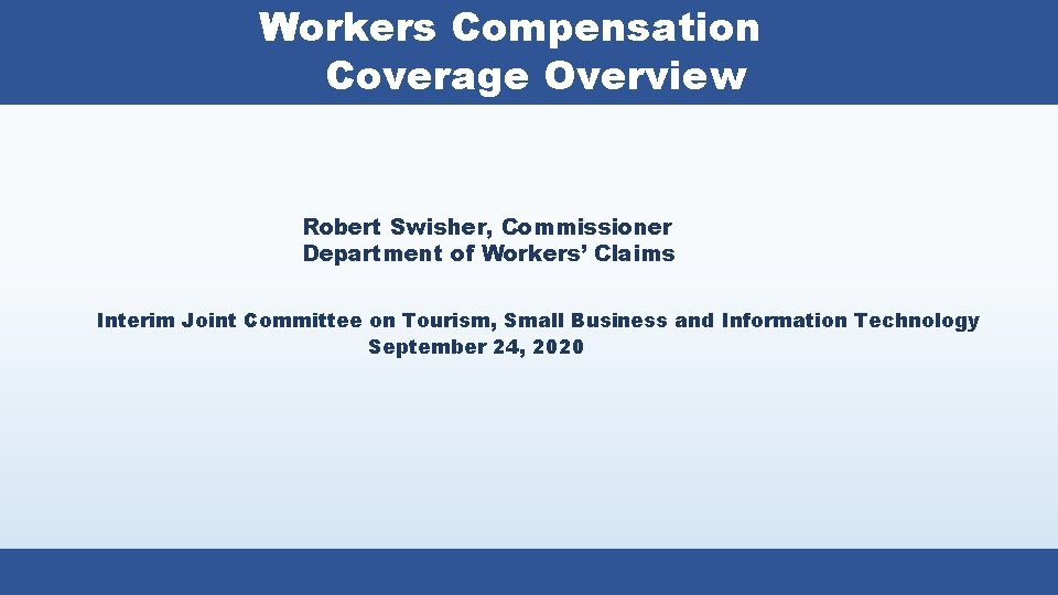 Workers Compensation Coverage Overview Robert Swisher, Commissioner Department of Workers' Claims Interim Joint Committee