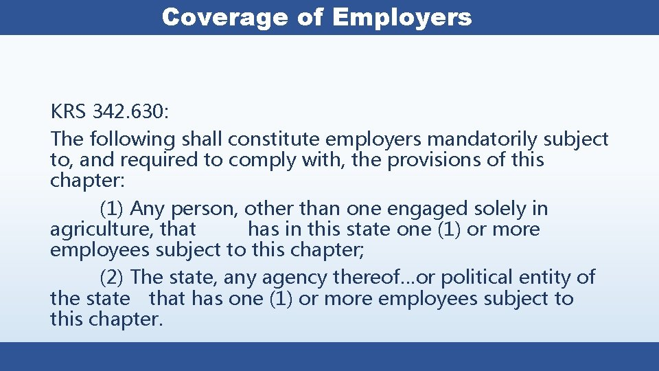 Coverage of Employers KRS 342. 630: The following shall constitute employers mandatorily subject to,