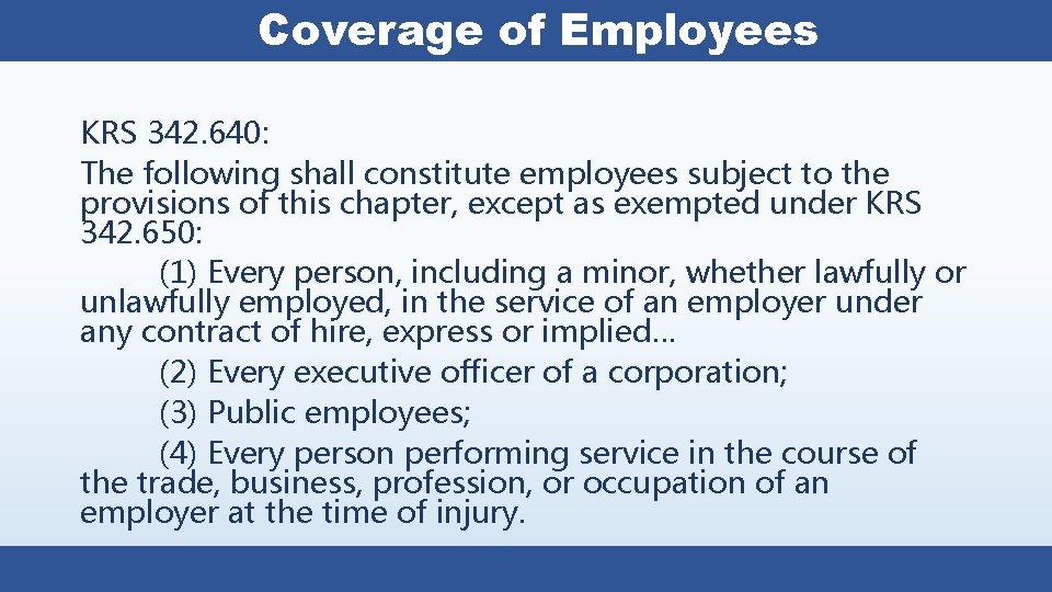 Coverage of Employees KRS 342. 640: The following shall constitute employees subject to the
