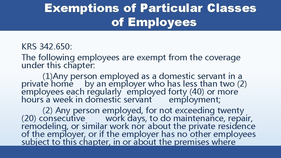Exemptions of Particular Classes of Employees KRS 342. 650: The following employees are exempt