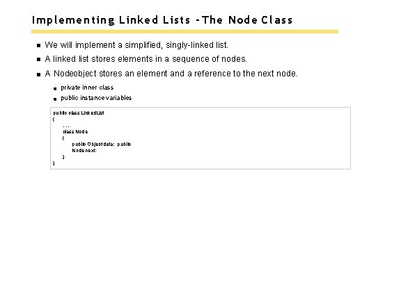 Implementing Linked Lists - The Node Class We will implement a simplified, singly-linked list.