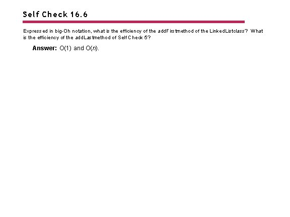 Self Check 16. 6 Expressed in big-Oh notation, what is the efficiency of the